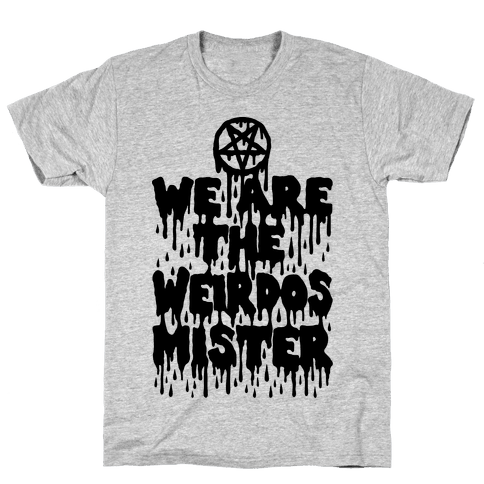 We Are The Weirdos Mister Mens T-Shirt