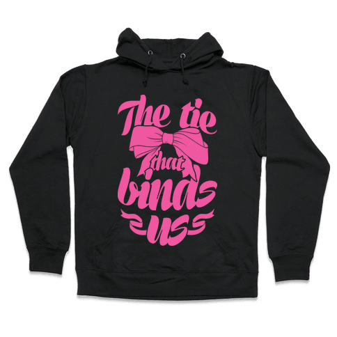 The Tie That Binds Us Hooded Sweatshirt