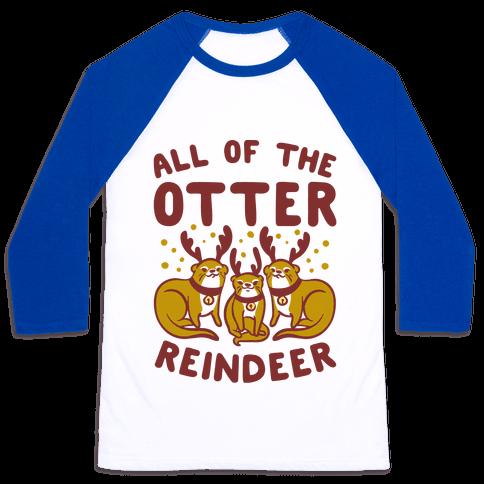 All of The Otter Reindeer Baseball Tee