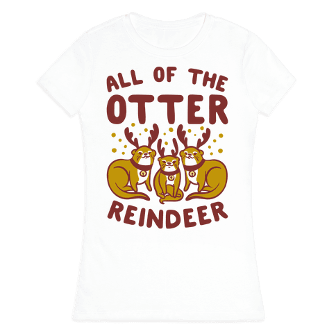 All of The Otter Reindeer Womens T-Shirt