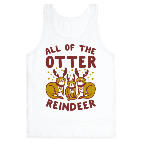 All of The Otter Reindeer Tank Top