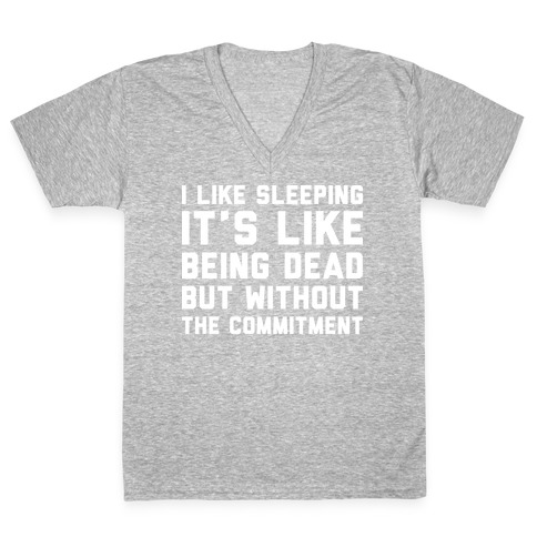 I Like Sleeping It's Like Being Dead But Without The Commitment V-Neck Tee Shirt