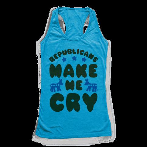 Republicans Make Me Cry Racerback Tank Top