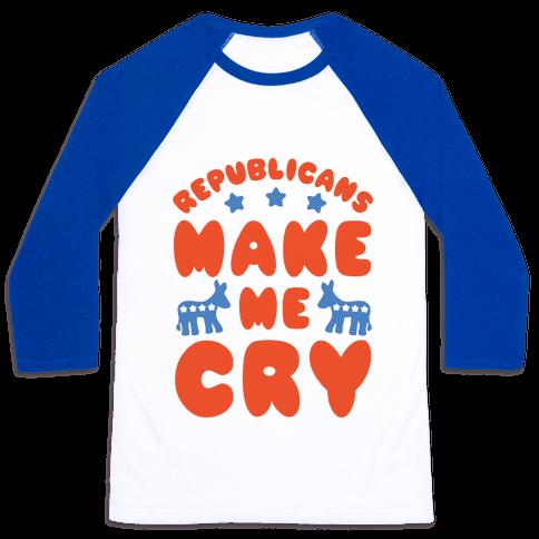 Republicans Make Me Cry Baseball Tee