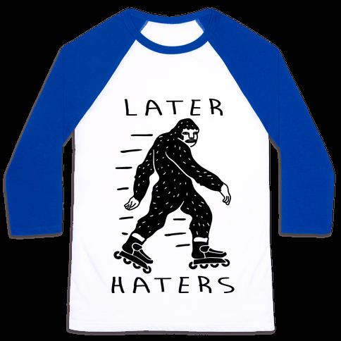 Later Haters Bigfoot Baseball Tee