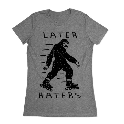 Later Haters Bigfoot Womens T-Shirt
