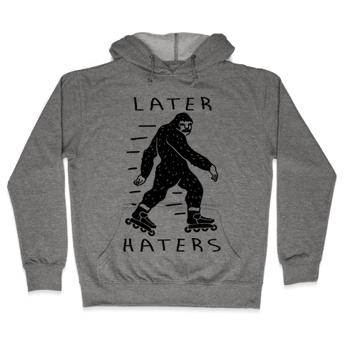 Later Haters Bigfoot Hooded Sweatshirt