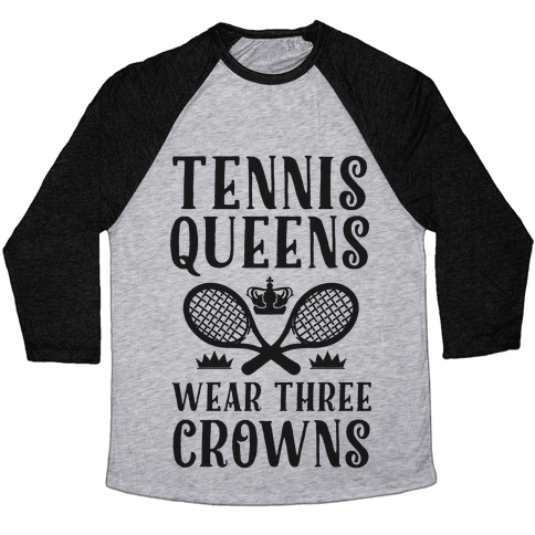 Tennis Queens Wear Three Crowns Baseball Tee