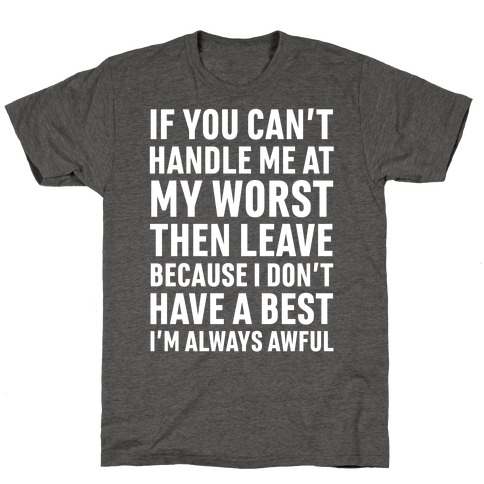 If You Can't Handle Me At My Worst Then Leave T-Shirt