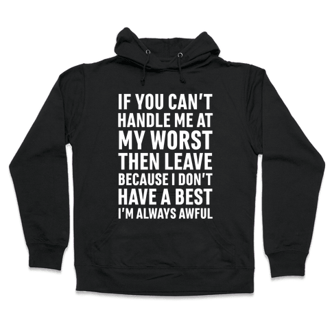 If You Can't Handle Me At My Worst Then Leave Hooded Sweatshirt