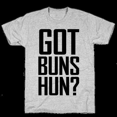 Got Buns Hun? Mens T-Shirt