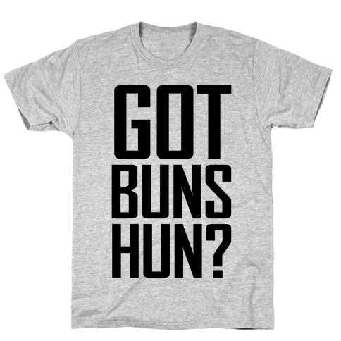 Got Buns Hun? T-Shirt
