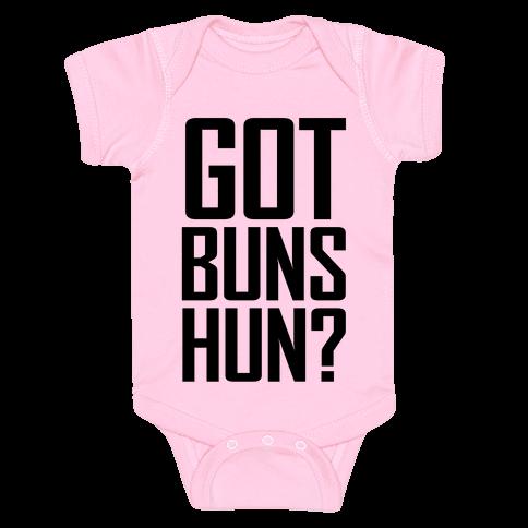 Got Buns Hun? Baby Onesy
