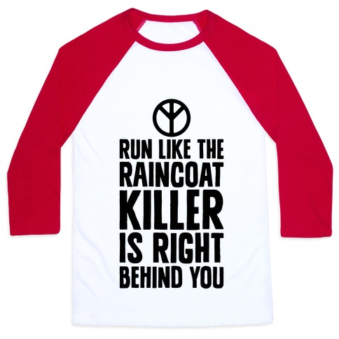 Run Like The Raincoat Killer Is Right Behind You Baseball Tee
