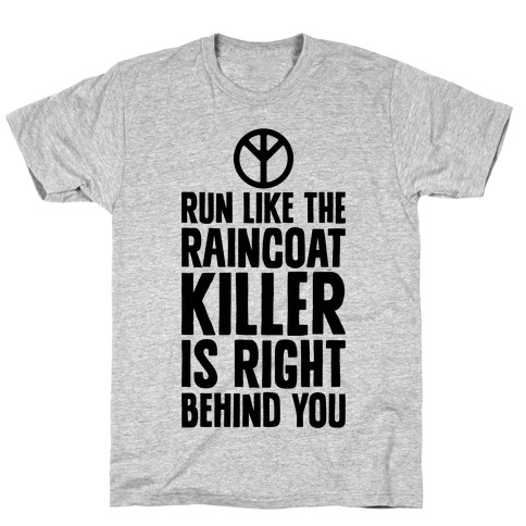 Run Like The Raincoat Killer Is Right Behind You T-Shirt