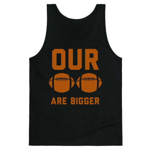 Our Footballs Are Bigger Tank Top