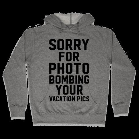 Sorry for Photobombing Hooded Sweatshirt