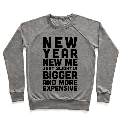 New Year New Me Just Slightly Bigger And More Expensive Pullover