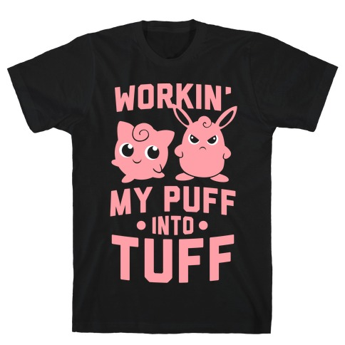 fea7e8391 Workin  My Puff into Tuff - Pokemon T-Shirt