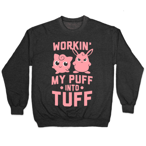 Workin' My Puff into Tuff - Pokemon Pullover