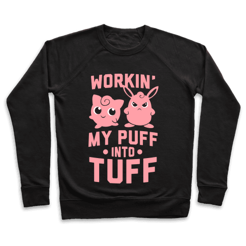 Workin' My Puff into Tuff - Pokemon Pullover