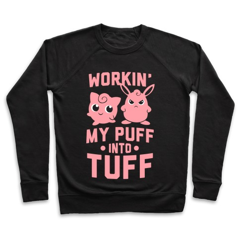 a2b6fd42 Workin' My Puff into Tuff - Pokemon Crewneck Sweatshirt | LookHUMAN