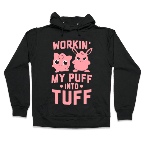 Workin' My Puff into Tuff - Pokemon Hooded Sweatshirt