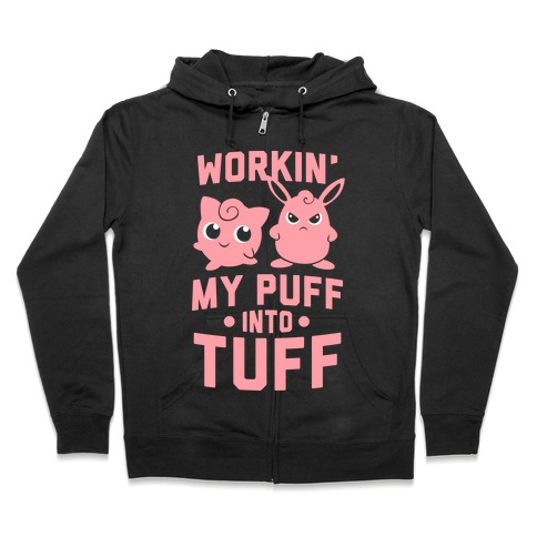Workin' My Puff into Tuff - Pokemon Zip Hoodie