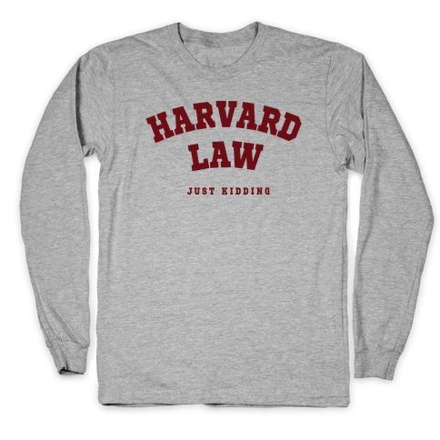 Harvard Law (Just Kidding) Long Sleeve T-Shirt