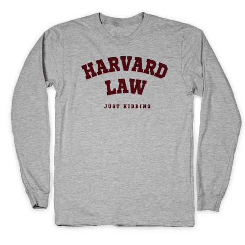 Harvard Law (Just Kidding) Long Sleeve T-Shirt
