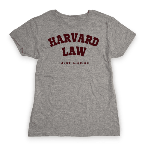Harvard Law (Just Kidding) Womens T-Shirt