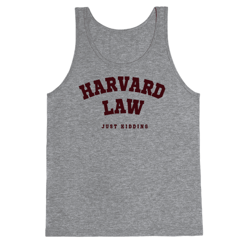 Harvard Law (Just Kidding) Tank Top