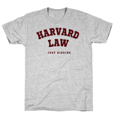Harvard Law (Just Kidding) Mens T-Shirt