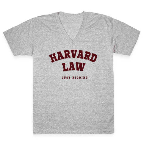 Harvard Law (Just Kidding) V-Neck Tee Shirt