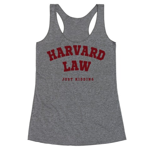Harvard Law (Just Kidding) Racerback Tank Top