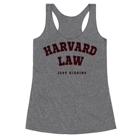 Harvard Law (Just Kidding) Racerback Tank Top
