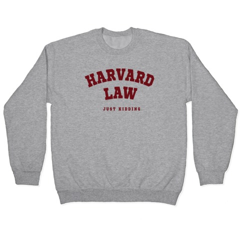 Harvard Law (Just Kidding) Pullover