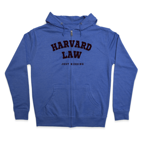 Harvard Law (Just Kidding) Zip Hoodie
