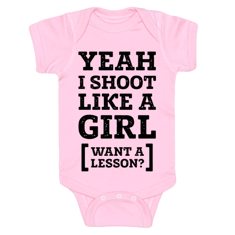 Yeah I Shoot Like A Girl Baby Onesy