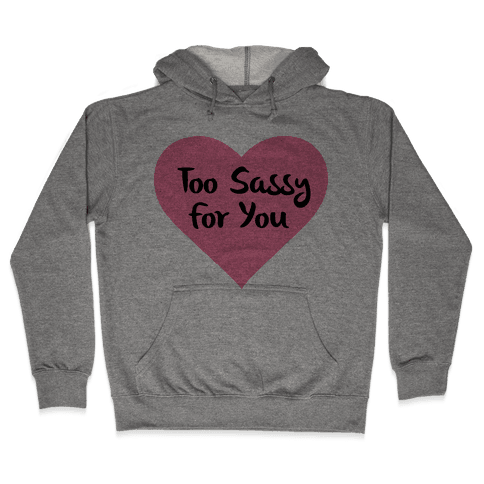 Too Sassy For You Hooded Sweatshirt