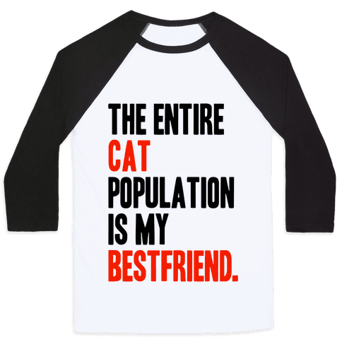 The Entire Cat Population Is My Best Friend Baseball Tee