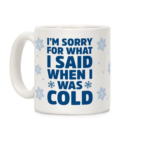 I'm Sorry For What I Said When I Was Cold Coffee Mug