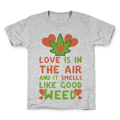 Love Is In The Air And It Smells Like Good Weed Kids T-Shirt