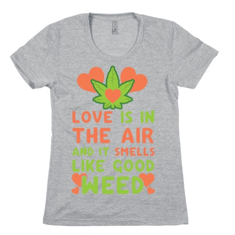 Love Is In The Air And It Smells Like Good Weed Womens T-Shirt