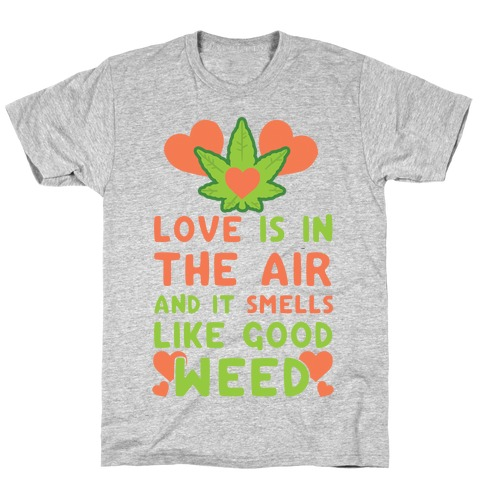 Love Is In The Air And It Smells Like Good Weed T-Shirt