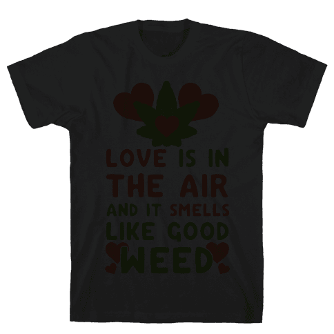 Love Is In The Air And It Smells Like Good Weed