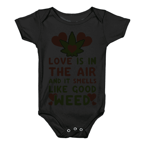 Love Is In The Air And It Smells Like Good Weed Baby Onesy