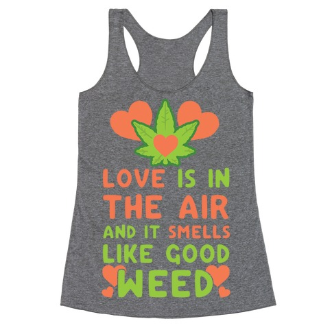 Love Is In The Air And It Smells Like Good Weed Racerback Tank Top