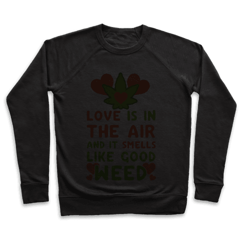 Love Is In The Air And It Smells Like Good Weed Pullover