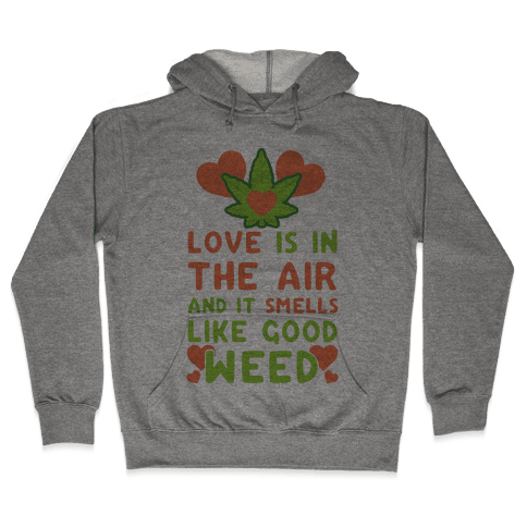 Love Is In The Air And It Smells Like Good Weed Hooded Sweatshirt
